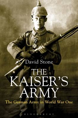 The Kaiser's Army The German Army in World War I by David Stone