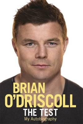 The Test My Autobiography by Brian O'Driscoll