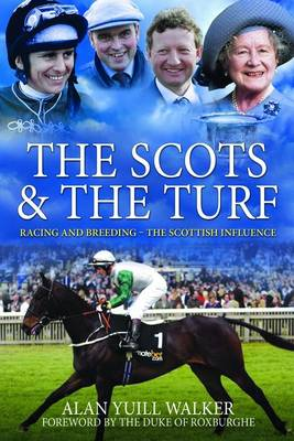 The Scots & the Turf Racing and Breeding - The Scottish Influence by Alan Yuill Walker, Duke of Roxburgh
