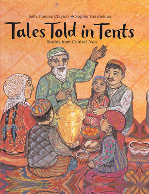 Tales Told in Tents Stories from Central Asia by Sally Pomme Clayton