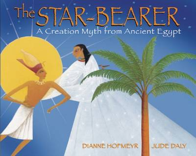 The Star Bearer A Creation Myth from Ancient Egypt by Dianne Hofmeyr