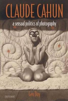 Claude Cahun A Sensual Politics of Photography by Gen Doy