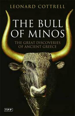 The Bull of Minos The Great Discoveries of Ancient Greece by Leonard Cottrell