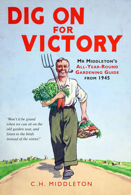 Dig On for Victory Mr. Middleton's All-year-round Gardening Guide from 1945 by C. H. Middleton