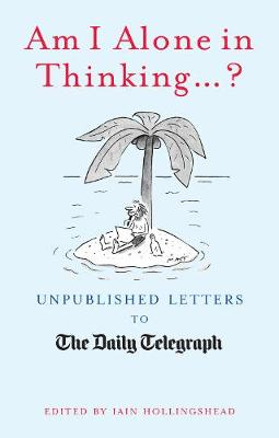 Am I Alone in Thinking...? Unpublished Letters to the Editor by Iain Hollingshead