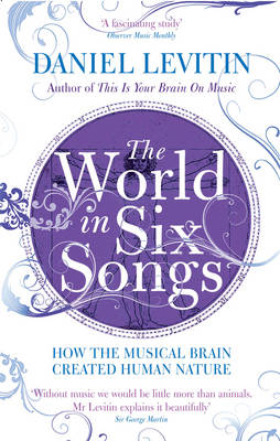 The World in Six Songs How the Musical Brain Created Human Nature by Daniel J. Levitin