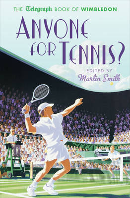 Anyone for Tennis? The Telegraph Book of Wimbledon by Martin Smith