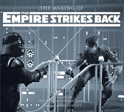 The Making of the Empire Strikes Back The Definitive Story Behind the Film by J. W. Rinzler, Ridley Scott