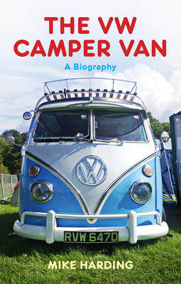 The VW Camper Van A Biography by Mike Harding