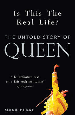 Is This the Real Life? The Untold Story of Queen by Mark Blake