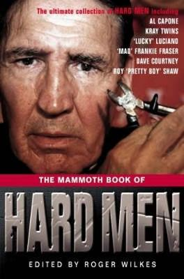 The Mammoth Book of Hard Men by Roger Wilkes