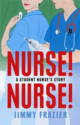 Nurse, Nurse A Student Nurse's Story by Jimmy Frazier