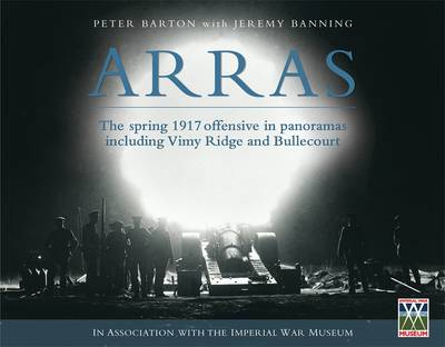 Arras The Spring 1917 Offensive in Panoramas Including Vimy Ridge and Bullecourt by Peter Barton
