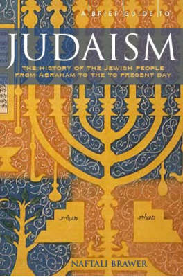 A Brief Guide to Judaism Theology, History and Practice by Naftali Brawer