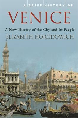 A Brief History of Venice by Elizabeth Horodowich