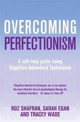 Overcoming Perfectionism A Self-Help Guide Using Cognitive Behavioural Techniques by Roz Shafran, Sarah J. Egan, Tracey D. Wade