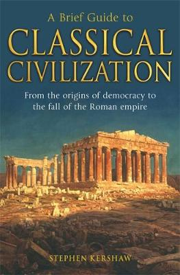 A Brief Guide to Classical Civilization by Stephen Kershaw