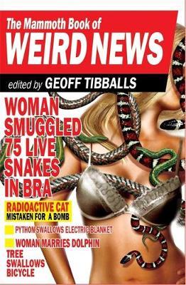 The Mammoth Book of Weird News by Geoff Tibballs