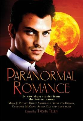 The Mammoth Book of Paranormal Romance 24 New SHort Stories from the Hottest Names by Trisha Telep