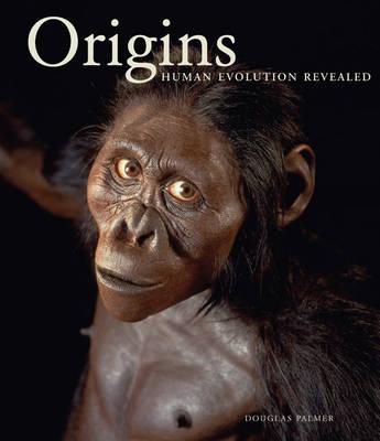 Origins Human Evolution Revealed by Douglas Palmer
