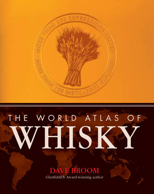 The World Atlas of Whisky More Than 300 Expressions Tasted by Dave Broom
