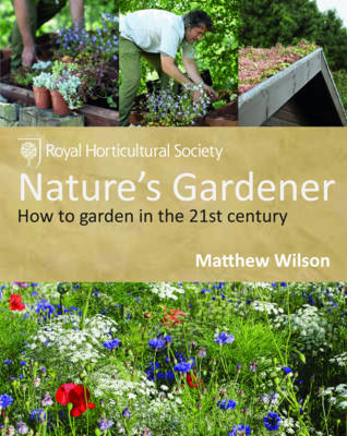 RHS Nature's Gardener How to Garden in a Changing Climate in Association with the Royal Horticultural Society by