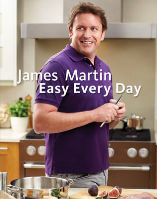 James Martin Easy Everyday The Essential Collection by James Martin