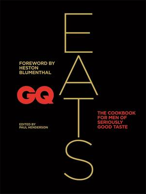GQ Eats The Cookbook for Men of Seriously Good Taste by CONDE NAST INDEPENDENT MAGAZIN