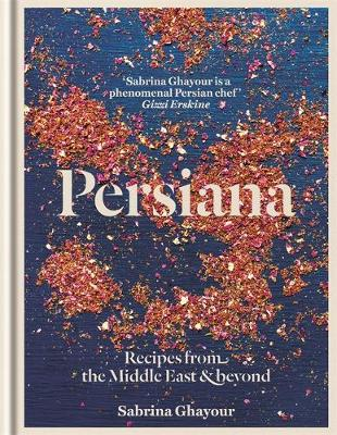 Persiana Recipes from the Middle East & Beyond by Sabrina Ghayour