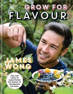 RHS Grow for Flavour Brand-New Tips & Tricks to Supercharge the Flavour of Homegrown Harvests by James Wong, Royal Horticultural Society
