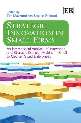 Strategic Innovation in Small Firms An International Analysis of Innovation and Strategic Decision Making in Small to Medium Sized Enterprises by Tim Mazzarol