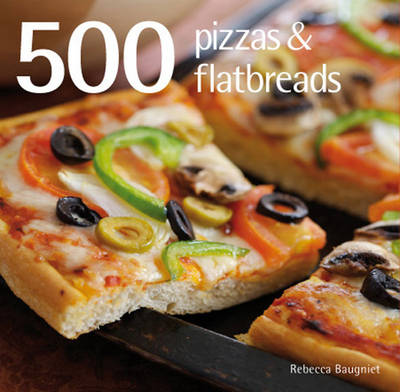 500 Pizzas and Flatbreads by Rebecca Baugniet