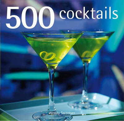 500 Cocktails by Wendy Sweetser