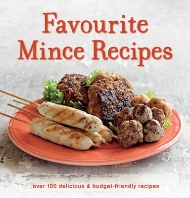 Favourite Mince Recipes Over 100 Delicious and Budget-friendly Recipes by Lee Blaylock