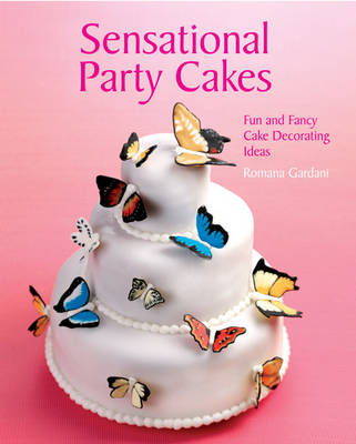 Sensational Party Cakes Fun and Fancy Cake Decorating Ideas by Romana Gardani
