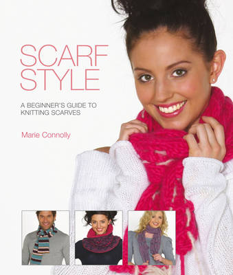 Scarf Style A Beginner's Guide to Kniting Scarves by Marie Connolly