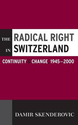 The Radical Right in Switzerland Continuity and Change, 1945-2000 by Damir Skenderovic