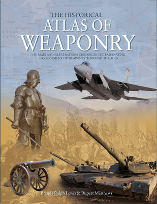 Historical Atlas of Weaponry by Brenda Ralph-Lewis