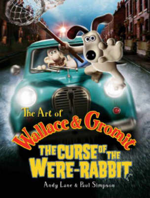 The Art of Wallace and Gromit The Curse of the Wererabbit by Andy Lane, Paul Simpson