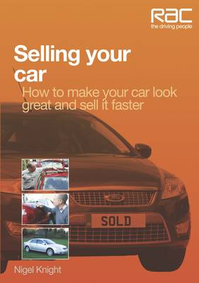 Selling Your Car How to Make Your Car Look Great and How to Sell it Fast by Nigel Knight