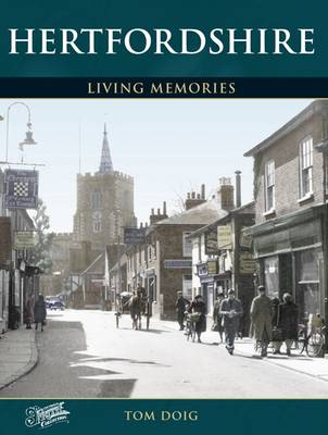 Hertfordshire Living Memories by Tom Doig