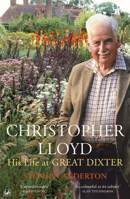 Christopher Lloyd His Life at Great Dixter by Stephen Anderton
