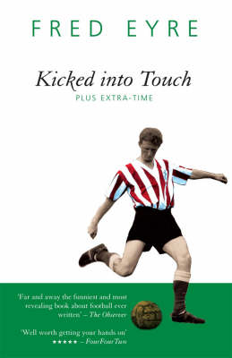Kicked into Touch Plus Extra Time by Fred Eyre