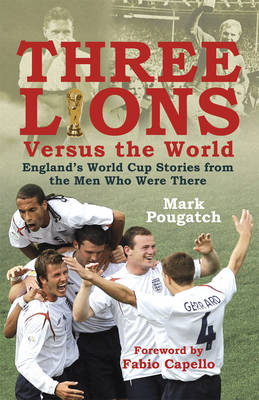 Three Lions Versus the World: England's World Cup Stories from the Men Who Were There by Mark Pougatch