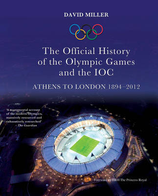 Official History of the Olympic Games and the IOC Athens to London 1894-2012 by David Miller