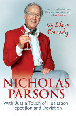 Nicholas Parsons - With Just a Touch of Hesitation, Repetition or Deviation My Life in Comedy by Nicholas Parsons