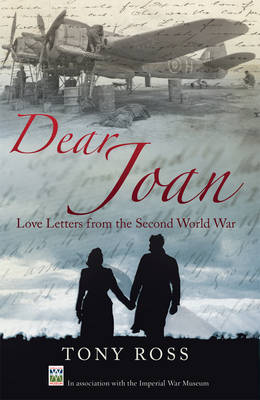 Dear Joan Love Letters from the Second World War by Tony Ross, Joan Charles