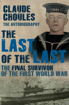 The Last of the Last The Final Survivor of the First World War by Claude Choules
