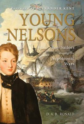 Young Nelsons - Boy Sailors During the Napoleonic Wars by D A B Ronald