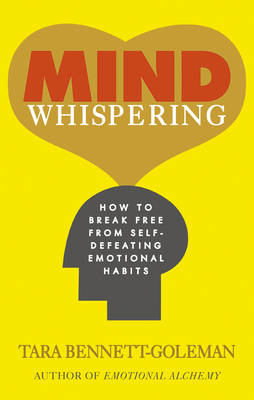 Mind Whispering A New Map to Freedom from Self-defeating Emotional Habits by Tara Bennett-Goleman